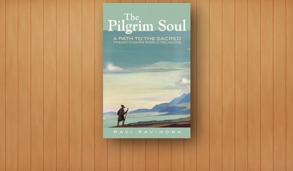 The Pilgrim Soul: A Path to the Sacred Transcending World Religions