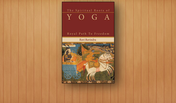 Spiritual Roots of Yoga: Royal Path to Freedom